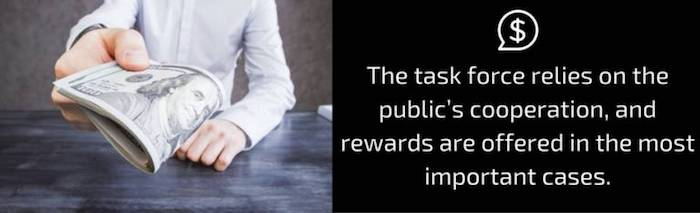 The task force relies on the public's cooperation, and rewards are offered in the most important cases.