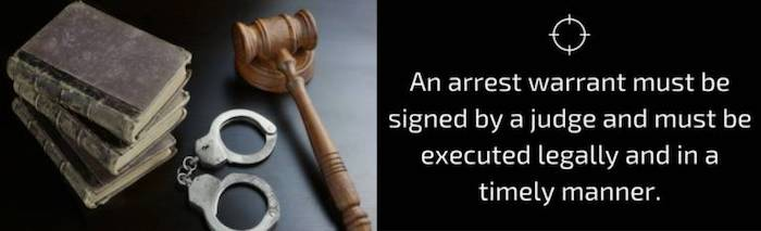 An arrest warrant must be signed by a judge and must be executed legally and in a timely manner.